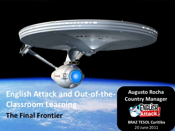 Augusto Rocha<br />Country Manager<br />English Attack and Out-of-the-Classroom Learning<br />The Final Frontier<br />BRAZ...