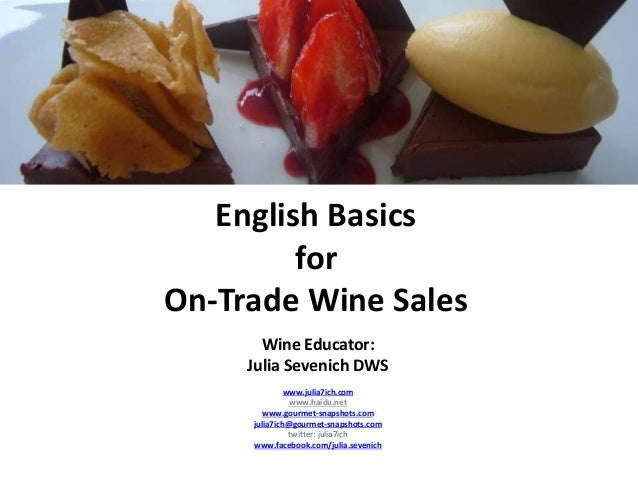English Basics for On-Trade Wine Sales Wine Educator: Julia Sevenich DWS www.julia7ich.com www.haidu.net www.gourmet-snaps...
