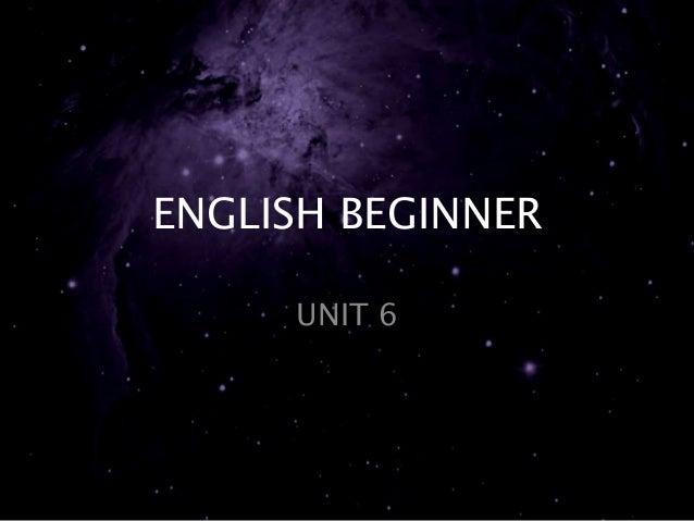 ENGLISH BEGINNER  UNIT 6