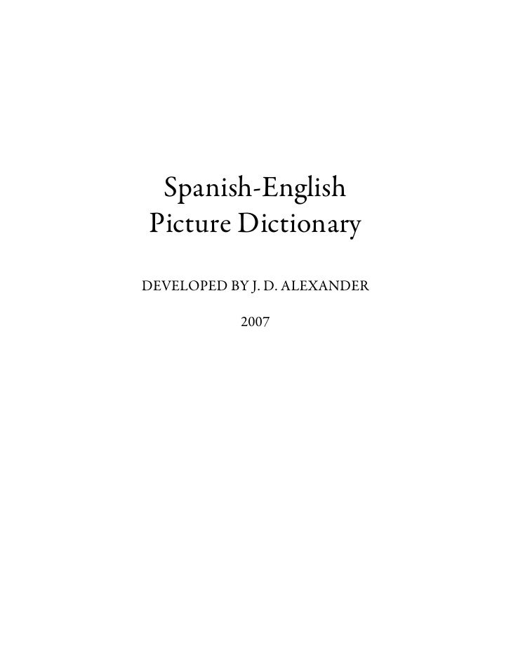 Spanish-English Picture Dictionary DEVELOPED BY J. D. ALEXANDER              2007