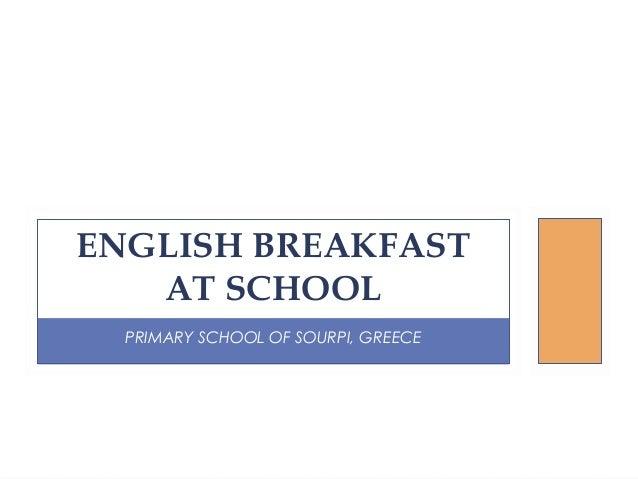 PRIMARY SCHOOL OF SOURPI, GREECE ENGLISH BREAKFAST AT SCHOOL