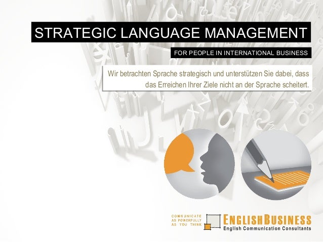 STRATEGIC LANGUAGE MANAGEMENT FOR PEOPLE IN INTERNATIONAL BUSINESS  Wir betrachten Sprache strategisch und unterstützen Si...