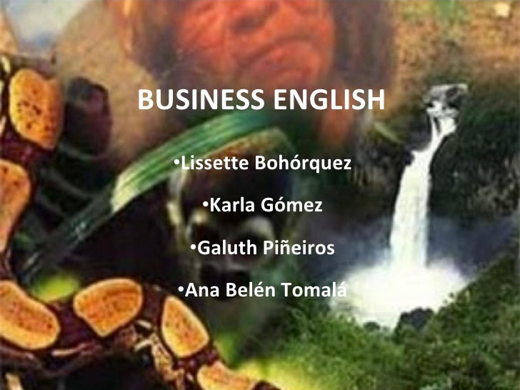 BUSINESS ENGLISH <ul><li>Lissette Bohórquez </li></ul><ul><li>Karla Gómez </li></ul><ul><li>Galuth Piñeiros </li></ul><ul>...