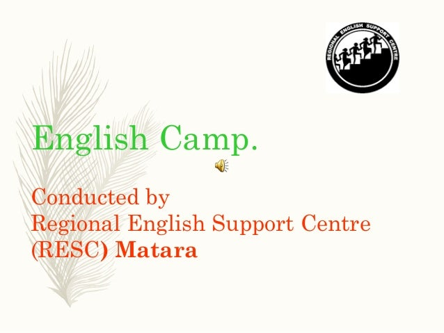English Camp. Conducted by Regional English Support Centre (RESC) Matara