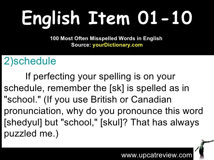 English Item 01-10 <ul><li>schedule   </li></ul><ul><li>If perfecting your spelling is on your schedule, remember the [sk]...