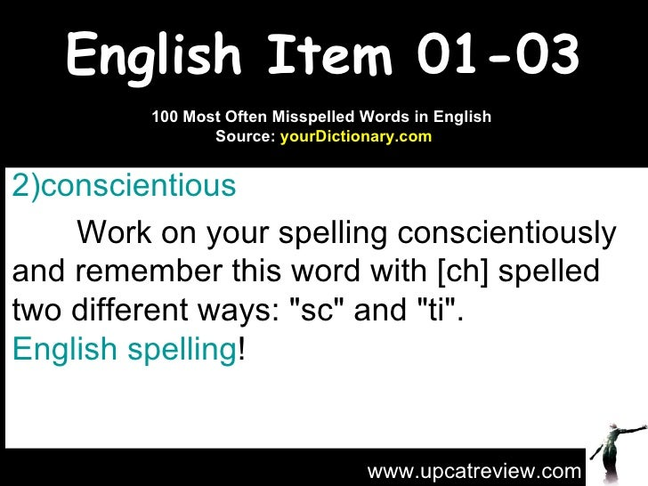 English Item 01-03 <ul><li>conscientious   </li></ul><ul><li>Work on your spelling conscientiously and remember this word ...