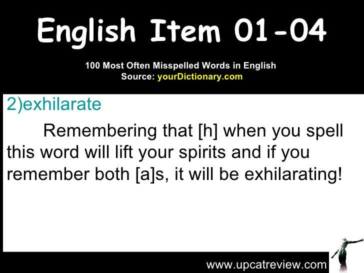 English Item 01-04 <ul><li>exhilarate   </li></ul><ul><li>Remembering that [h] when you spell this word will lift your spi...
