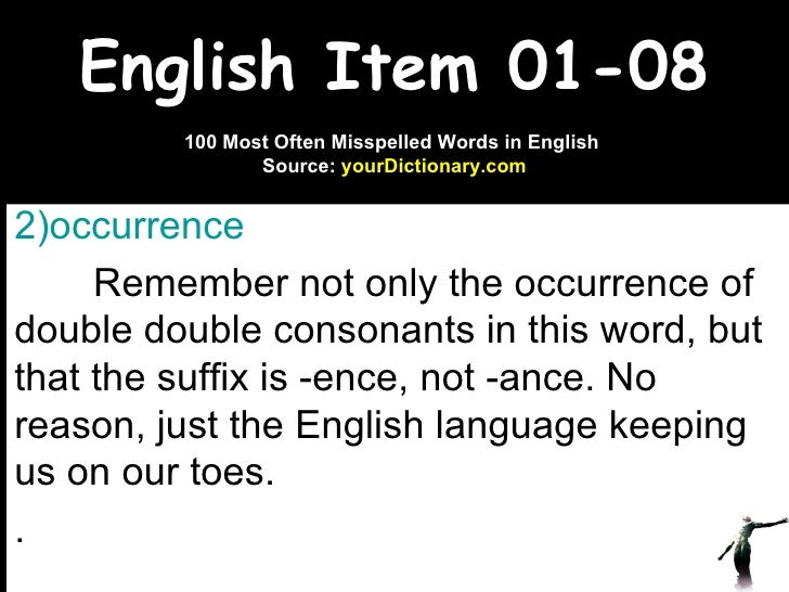 English Item 01-08 <ul><li>occurrence   </li></ul><ul><li>Remember not only the occurrence of double double consonants in ...