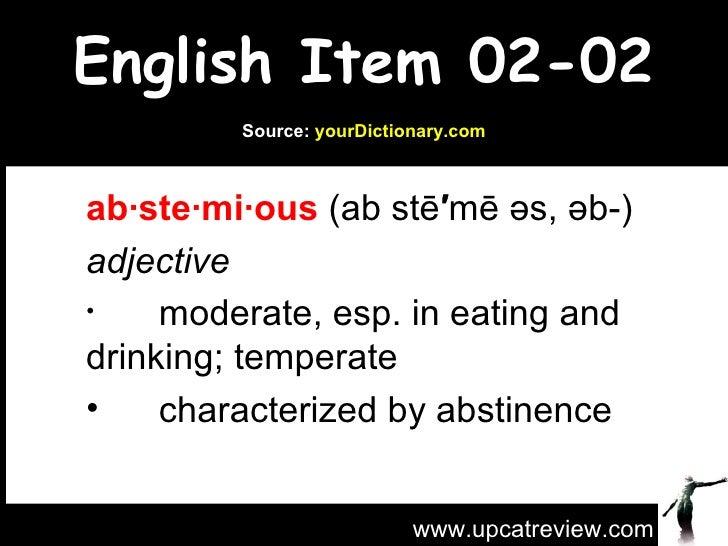 English Item 02-02 <ul><li>ab·ste·mi·ous  (ab stē ′ mē əs, əb-) </li></ul><ul><li>adjective </li></ul><ul><ul><ul><li>mode...