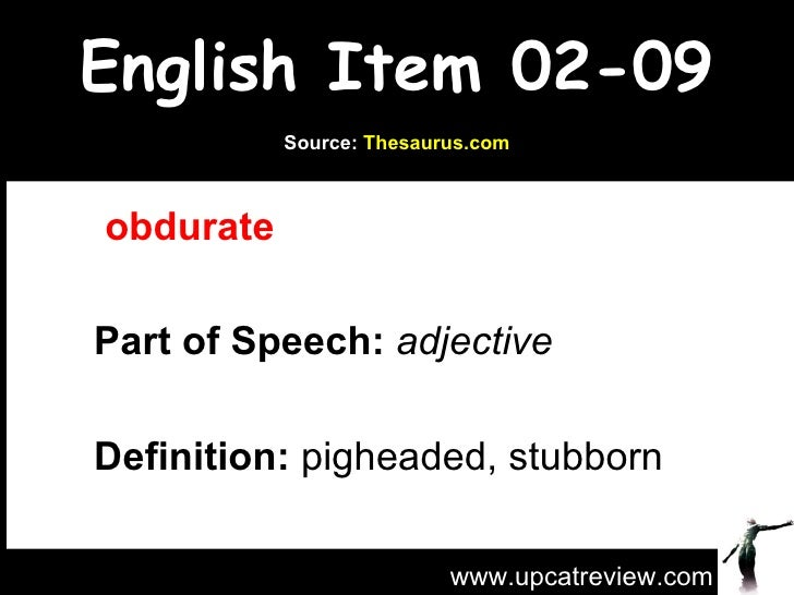 English Item 02-09   obdurate   Part of Speech:   adjective   Definition:  pigheaded, stubborn www.upcatreview.com Source:...