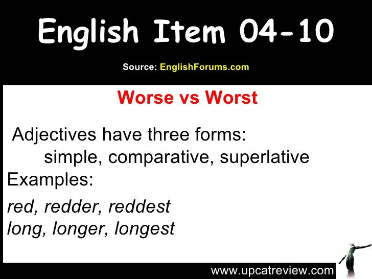English Item 04-10 Worse vs Worst   Adjectives have three forms: simple, comparative, superlative Examples: red, redder, r...