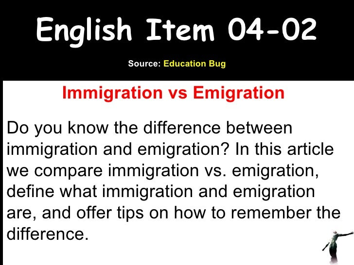 English Item 04-02 Immigration vs Emigration   Do you know the difference between immigration and emigration? In this art...