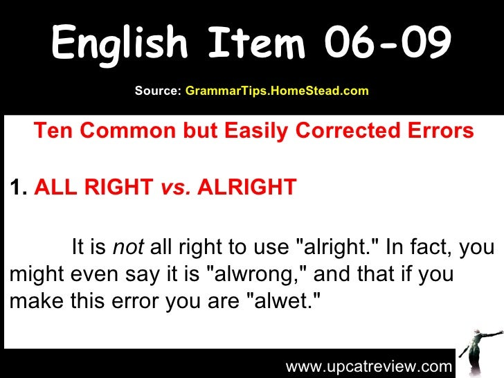 English Item 06-09 Ten Common but Easily Corrected Errors 1.  ALL RIGHT  vs.  ALRIGHT   It is  not  all right to...
