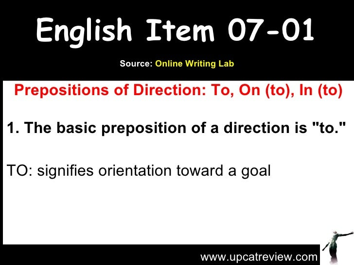 """English Item 07-01 Prepositions of Direction: To, On (to), In (to) 1. The basic preposition of a direction is """"to.&qu..."""