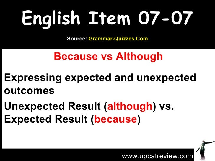 English Item 07-07            Source: Grammar-Quizzes.Com            Because vs Although Expressing expected and unexpecte...