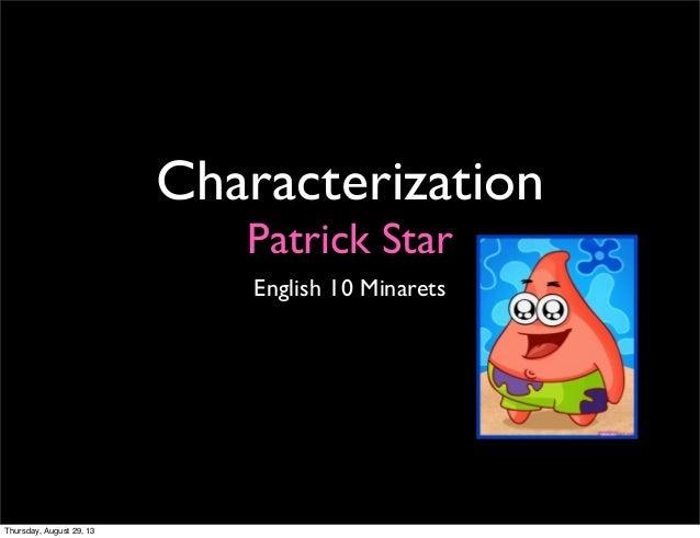 Characterization Patrick Star English 10 Minarets Thursday, August 29, 13