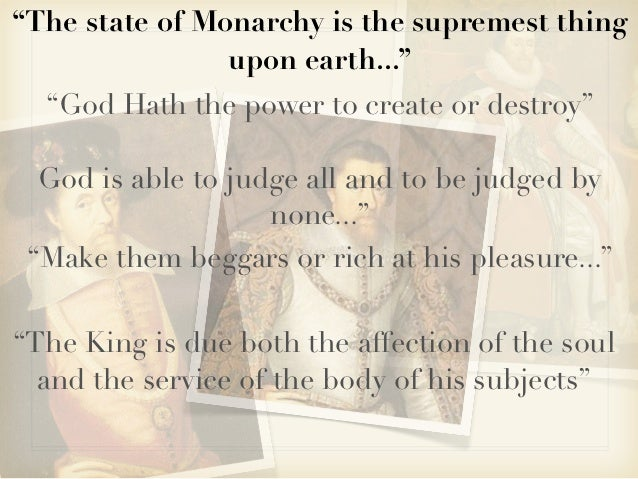 """""""The state of Monarchy is the supremest thing                upon earth...""""  """"God Hath the power to create or destroy""""  Go..."""