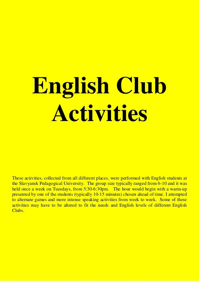 English Club Activities These activities, collected from all different places, were performed with English students at the...