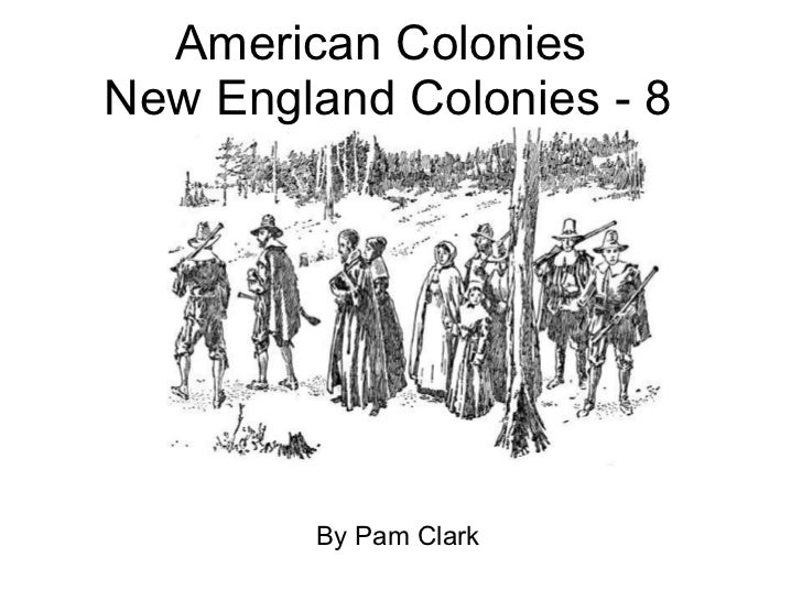 American Colonies  New England Colonies - 8 By Pam Clark