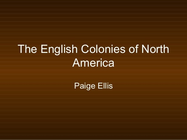 The English Colonies of North America Paige Ellis