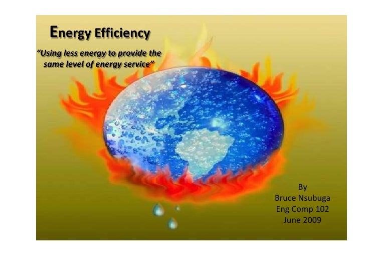 """Energy Efficiency """"Using less energy to provide the   same level of energy service""""                                       ..."""
