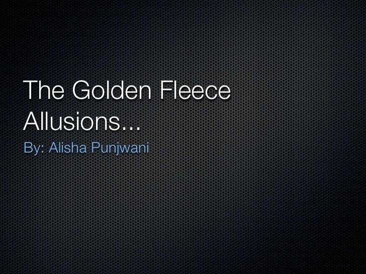 The Golden FleeceAllusions...By: Alisha Punjwani