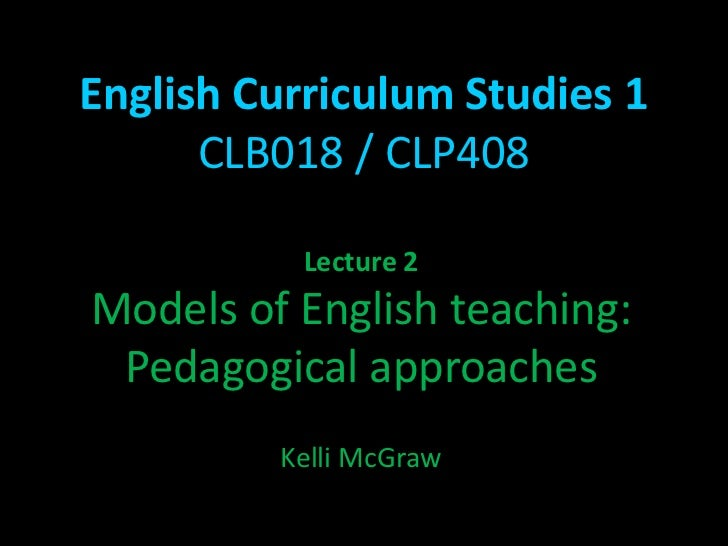 English Curriculum Studies 1 CLB018 / CLP408<br />Lecture 2<br />Models of English teaching:<br />Pedagogical approaches<b...