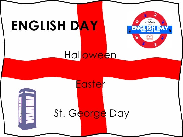 ENGLISH DAY <ul><li>Halloween  </li></ul><ul><li>Easter  </li></ul><ul><li>St. George Day </li></ul>ENGLISH DAY 30th April...