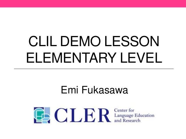 CLIL DEMO LESSON ELEMENTARY LEVEL Emi Fukasawa
