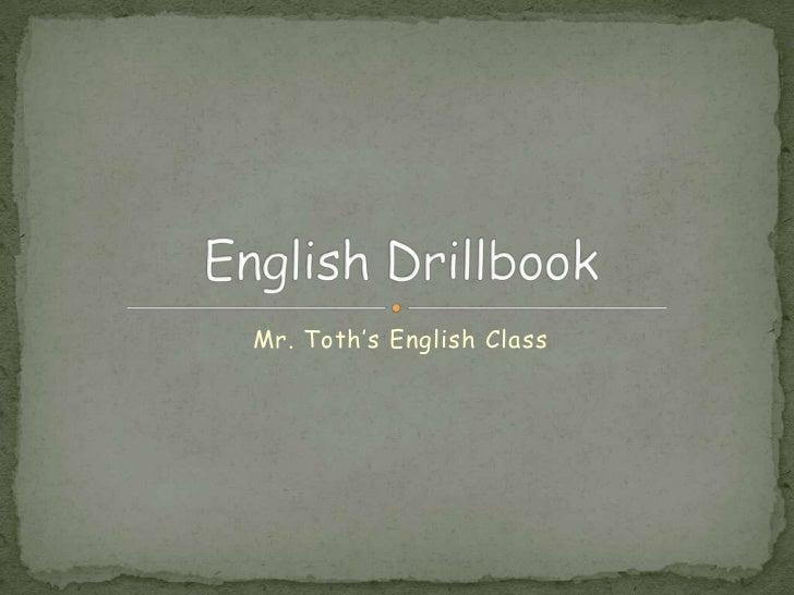 Mr. Toth's English Class<br />English Drillbook<br />