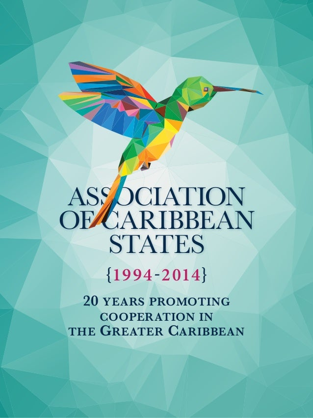 ASSOCIATION  OF CARIBBEAN  STATES  {1994-2014}  20 years promoting  cooperation in  the Greater Caribbean
