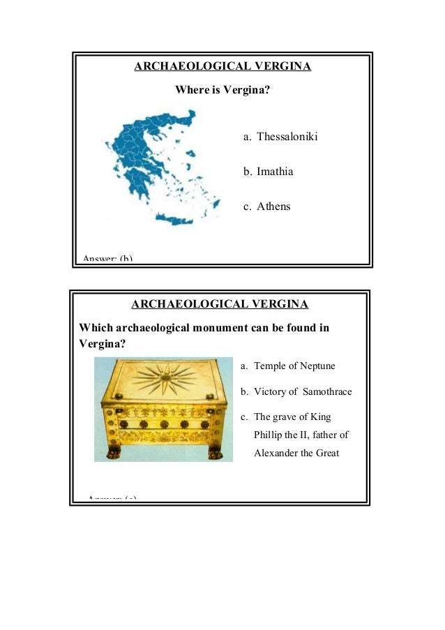 ARCHAEOLOGICAL VERGINA Where is Vergina? a. Thessaloniki b. Imathia c. Athens Answer: (b) ARCHAEOLOGICAL VERGINA Which arc...