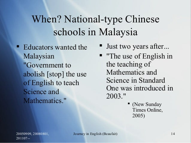 20050909, 20080801, 201107-- Journey in English (Beaufait) 14 When? National-type Chinese schools in Malaysia  Educators ...