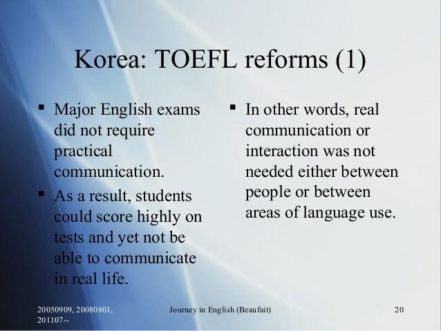 20050909, 20080801, 201107-- Journey in English (Beaufait) 20 Korea: TOEFL reforms (1)  Major English exams did not requi...