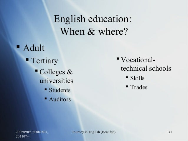 20050909, 20080801, 201107-- Journey in English (Beaufait) 31 English education: When & where?  Adult  Tertiary  Colleg...
