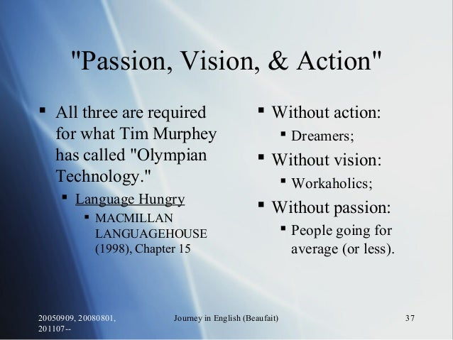 """20050909, 20080801, 201107-- Journey in English (Beaufait) 37 """"Passion, Vision, & Action""""  All three are required for wha..."""