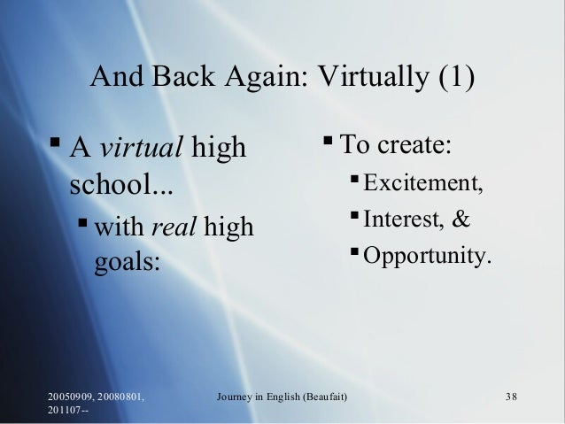 20050909, 20080801, 201107-- Journey in English (Beaufait) 38 And Back Again: Virtually (1)  A virtual high school...  w...