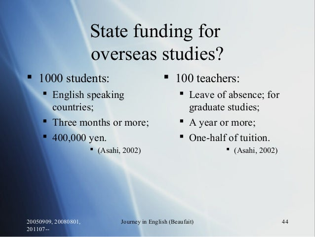 20050909, 20080801, 201107-- Journey in English (Beaufait) 44 State funding for overseas studies?  1000 students:  Engli...