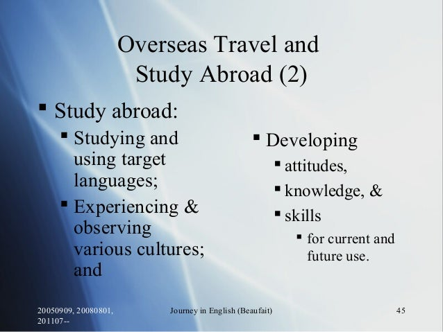20050909, 20080801, 201107-- Journey in English (Beaufait) 45 Overseas Travel and Study Abroad (2)  Study abroad:  Study...