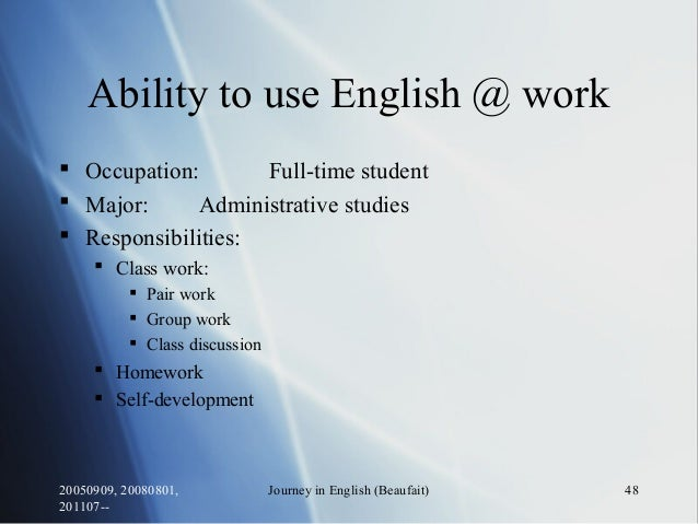 20050909, 20080801, 201107-- Journey in English (Beaufait) 48 Ability to use English @ work  Occupation: Full-time studen...