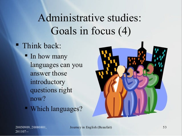 20050909, 20080801, 201107-- Journey in English (Beaufait) 53 Administrative studies: Goals in focus (4)  Think back:  I...