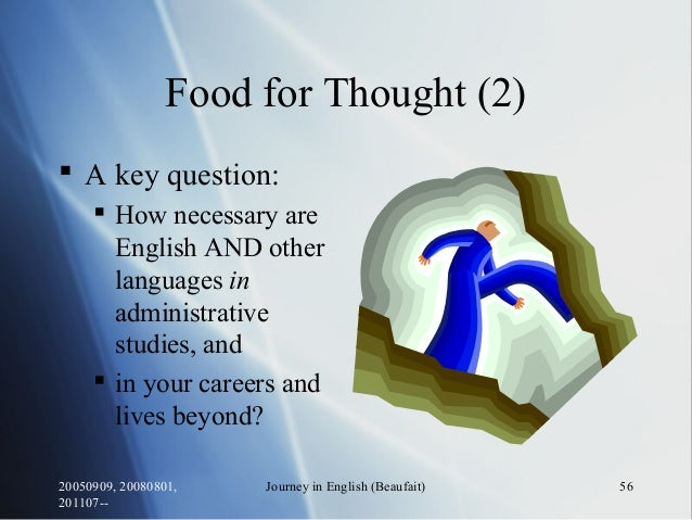 20050909, 20080801, 201107-- Journey in English (Beaufait) 56 Food for Thought (2)  A key question:  How necessary are E...