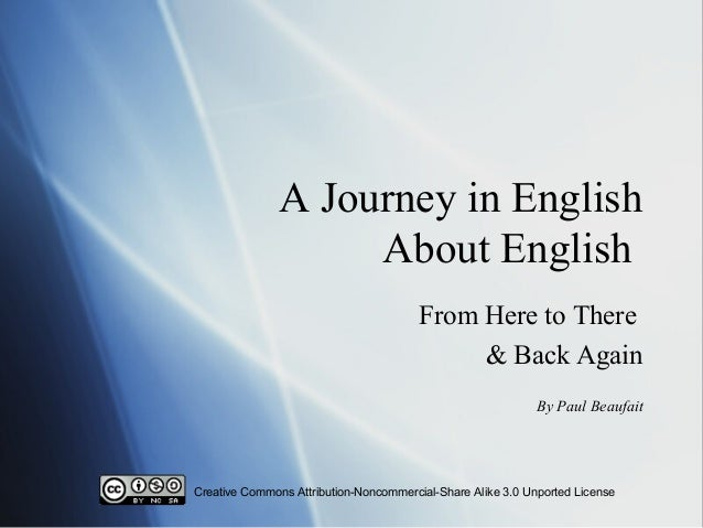 A Journey in English About English From Here to There & Back Again By Paul Beaufait Creative Commons Attribution-Noncommer...