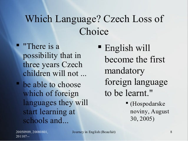"""20050909, 20080801, 201107-- Journey in English (Beaufait) 8 Which Language? Czech Loss of Choice  """"There is a possibilit..."""