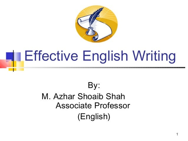 1 Effective English Writing By: M. Azhar Shoaib Shah Associate Professor (English)