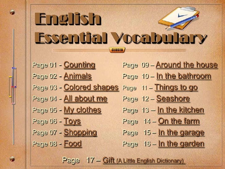 English Essential Vocabulary Page 01 - Counting           Page 09 – Around the house Page 02 - Animals            Page 10 ...