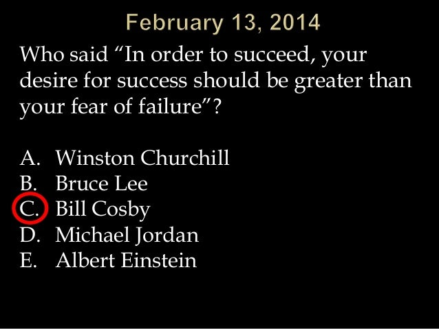 "Who said ""In order to succeed, your desire for success should be greater than your fear of failure""? A. B. C. D. E.  Winst..."