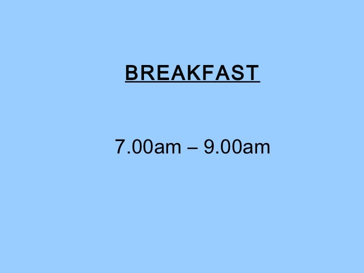 BREAKFAST 7.00am – 9.00am