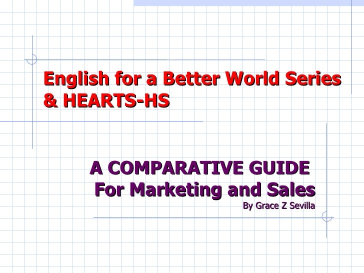 English for a Better World Series & HEARTS-HS  A COMPARATIVE GUIDE  For Marketing and Sales By Grace Z Sevilla