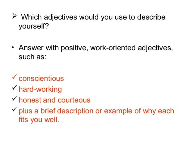 choose an adjective to describe yourself and explain why it suits you Hey i am going for a french student exchange program so i need about 5 adjectives to describe adjective to describe yourself you may choose from.